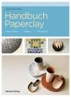 HANDBUCH PAPERCLAY, TECHNIKEN - IDEEN - PROJEKTE